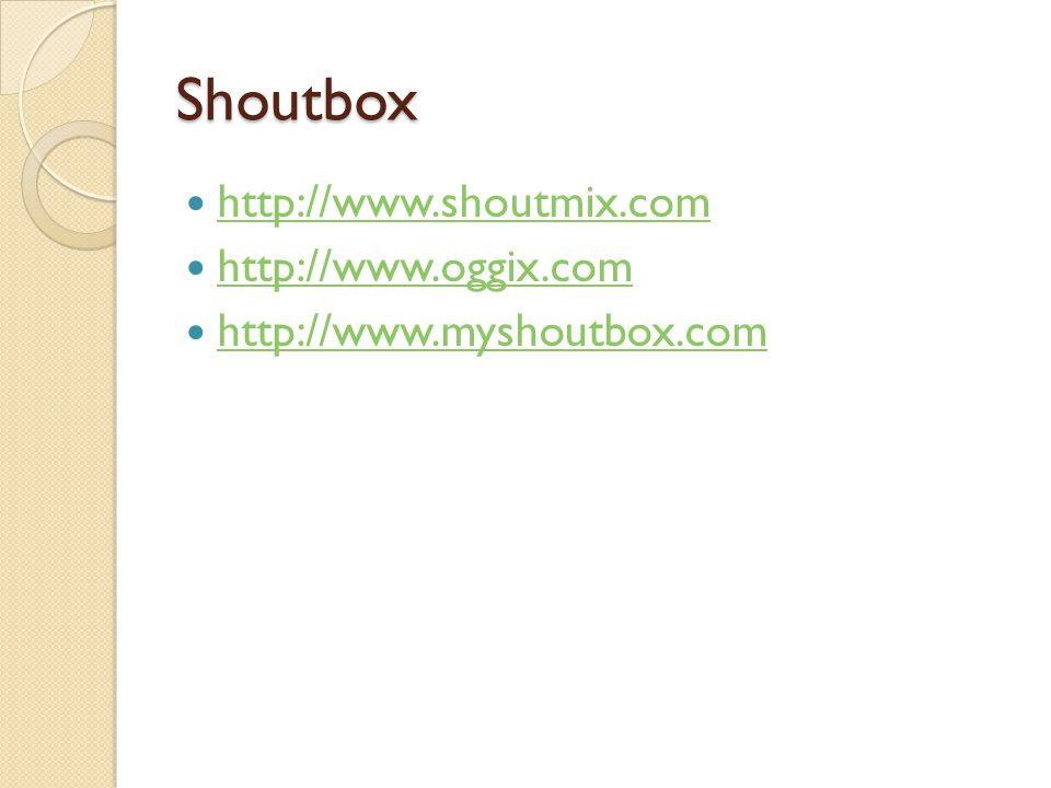 Shoutbox  http://www.shoutmix.com http://www.shoutmix.com  http://www.oggix.com http://www.oggix.com  http://www.myshoutbox.com http://www.myshoutbox.com