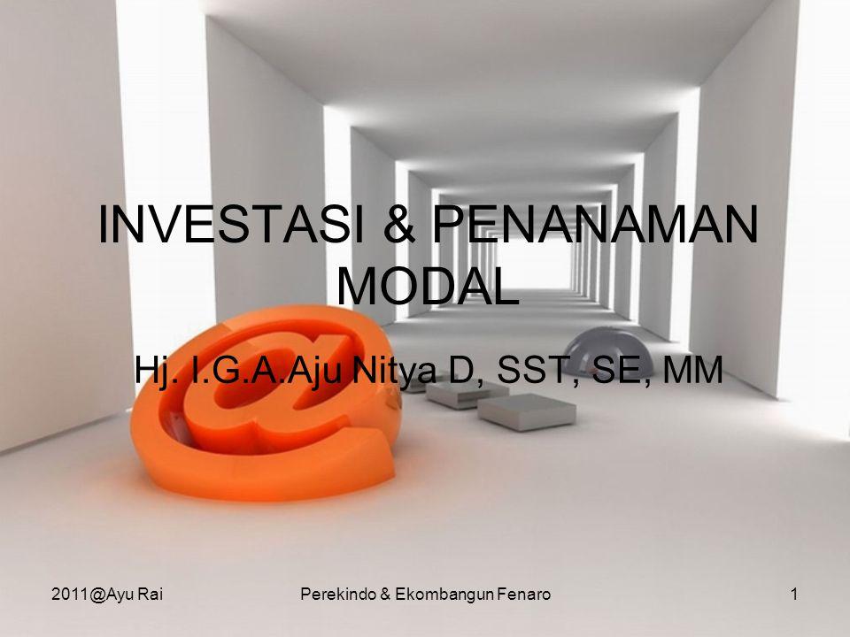 INVESTASI & PENANAMAN MODAL Hj. I.G.A.Aju Nitya D, SST, SE, MM 2011@Ayu RaiPerekindo & Ekombangun Fenaro1