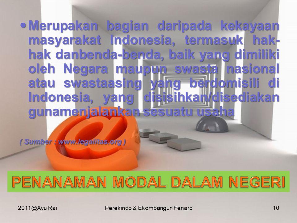  Merupakan bagian daripada kekayaan masyarakat Indonesia, termasuk hak- hak danbenda-benda, baik yang dimiliki oleh Negara maupun swasta nasional ata