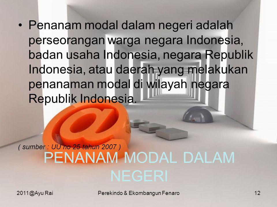 PENANAM MODAL DALAM NEGERI •Penanam modal dalam negeri adalah perseorangan warga negara Indonesia, badan usaha Indonesia, negara Republik Indonesia, a