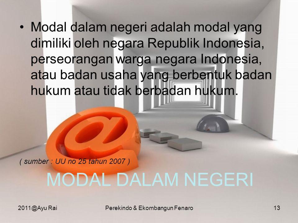 MODAL DALAM NEGERI •Modal dalam negeri adalah modal yang dimiliki oleh negara Republik Indonesia, perseorangan warga negara Indonesia, atau badan usah