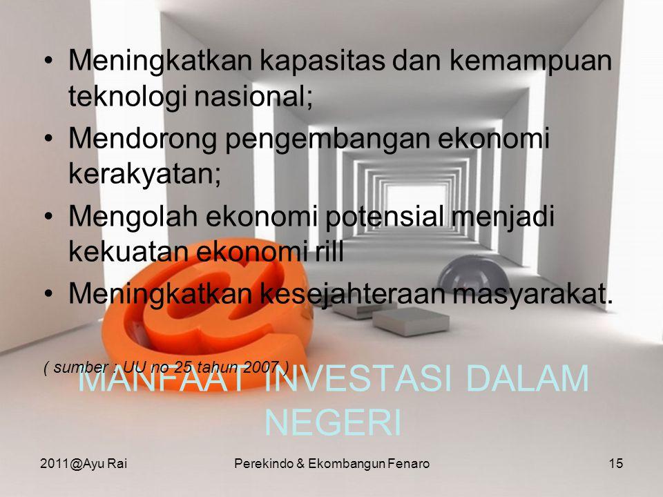 MANFAAT INVESTASI DALAM NEGERI •Meningkatkan kapasitas dan kemampuan teknologi nasional; •Mendorong pengembangan ekonomi kerakyatan; •Mengolah ekonomi