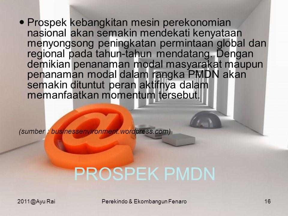 PROSPEK PMDN  Prospek kebangkitan mesin perekonomian nasional akan semakin mendekati kenyataan menyongsong peningkatan permintaan global dan regional