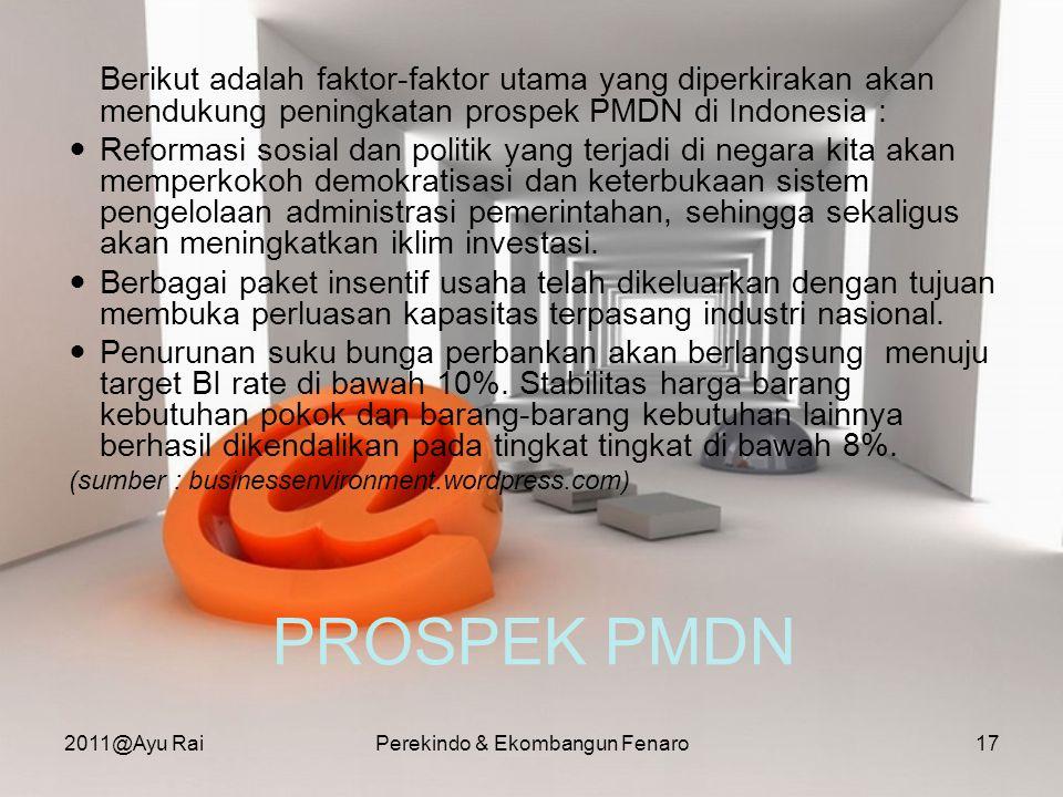PROSPEK PMDN Berikut adalah faktor-faktor utama yang diperkirakan akan mendukung peningkatan prospek PMDN di Indonesia :  Reformasi sosial dan politi