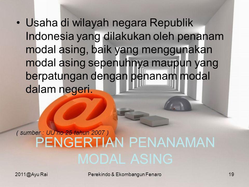 PENGERTIAN PENANAMAN MODAL ASING •Usaha di wilayah negara Republik Indonesia yang dilakukan oleh penanam modal asing, baik yang menggunakan modal asin