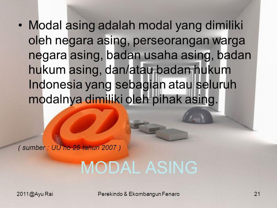 MODAL ASING •Modal asing adalah modal yang dimiliki oleh negara asing, perseorangan warga negara asing, badan usaha asing, badan hukum asing, dan/atau