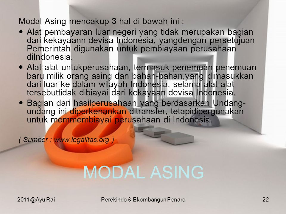 MODAL ASING Modal Asing mencakup 3 hal di bawah ini :  Alat pembayaran luar negeri yang tidak merupakan bagian dari kekayaann devisa Indonesia, yangd