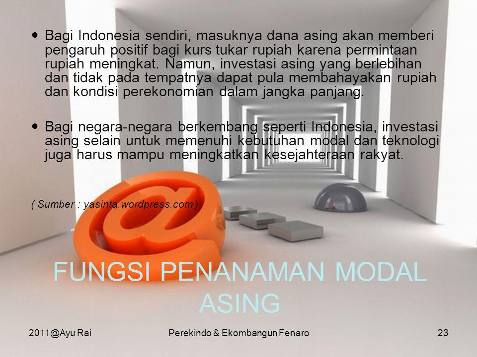 FUNGSI PENANAMAN MODAL ASING  Bagi Indonesia sendiri, masuknya dana asing akan memberi pengaruh positif bagi kurs tukar rupiah karena permintaan rupi