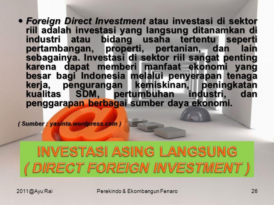  Foreign Direct Investment atau investasi di sektor riil adalah investasi yang langsung ditanamkan di industri atau bidang usaha tertentu seperti per