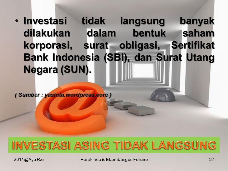 •Investasi tidak langsung banyak dilakukan dalam bentuk saham korporasi, surat obligasi, Sertifikat Bank Indonesia (SBI), dan Surat Utang Negara (SUN)