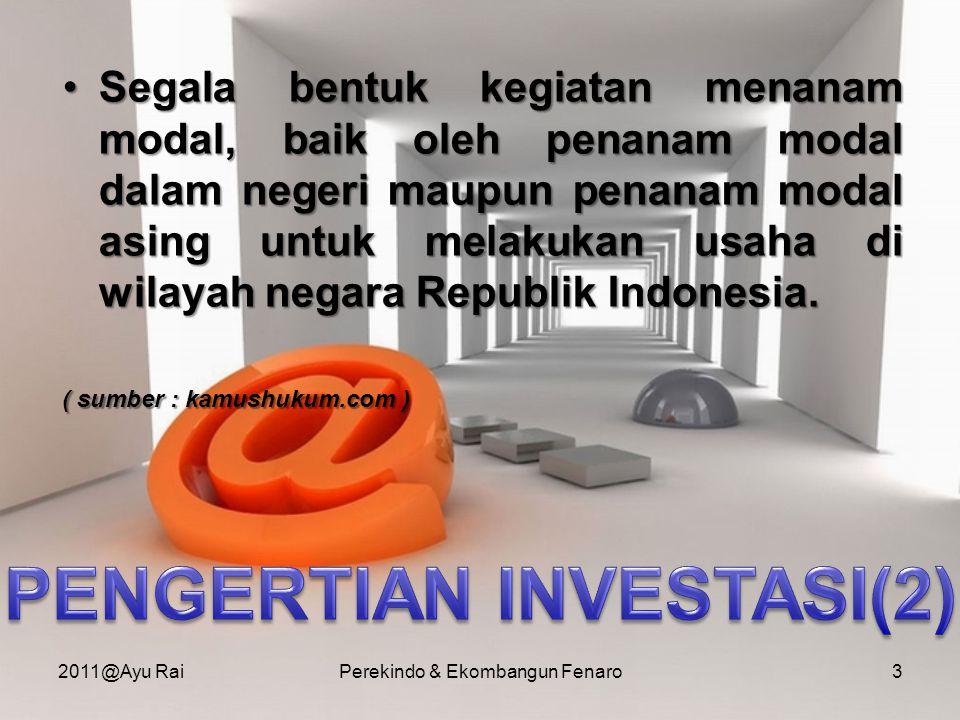 •Segala bentuk kegiatan menanam modal, baik oleh penanam modal dalam negeri maupun penanam modal asing untuk melakukan usaha di wilayah negara Republi