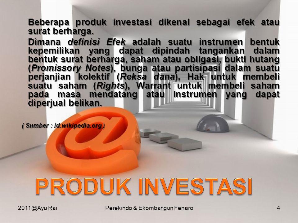 Ada 2 jenis investasi, yaitu : •Investasi Asing Langsung ( Direct Foreign Investment ) •Investasi Asing Tak Langsung ( Sumber : yasinta.wordpress.com ) 2011@Ayu RaiPerekindo & Ekombangun Fenaro25