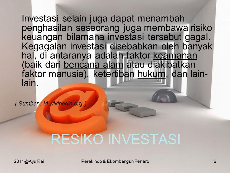 RESIKO INVESTASI Investasi selain juga dapat menambah penghasilan seseorang juga membawa risiko keuangan bilamana investasi tersebut gagal. Kegagalan