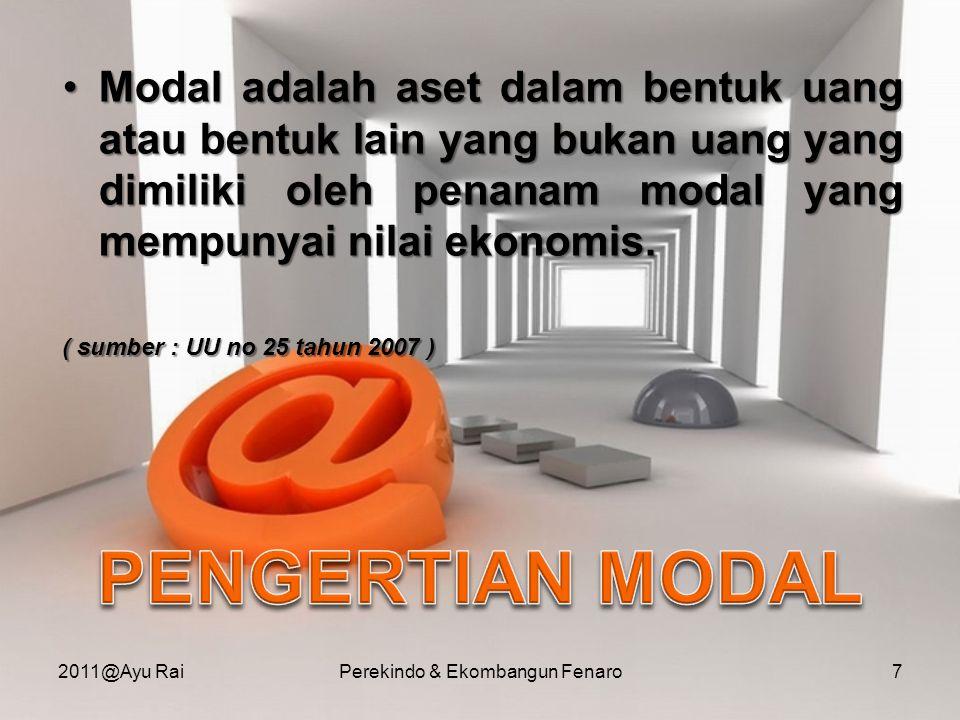 Investasi atau penanaman modal dalam suatu negara berdasarkan sumbernya dapat dibedakan menjadi 2, yaitu: •Modal Dalam Negeri •Modal Asing 2011@Ayu RaiPerekindo & Ekombangun Fenaro8