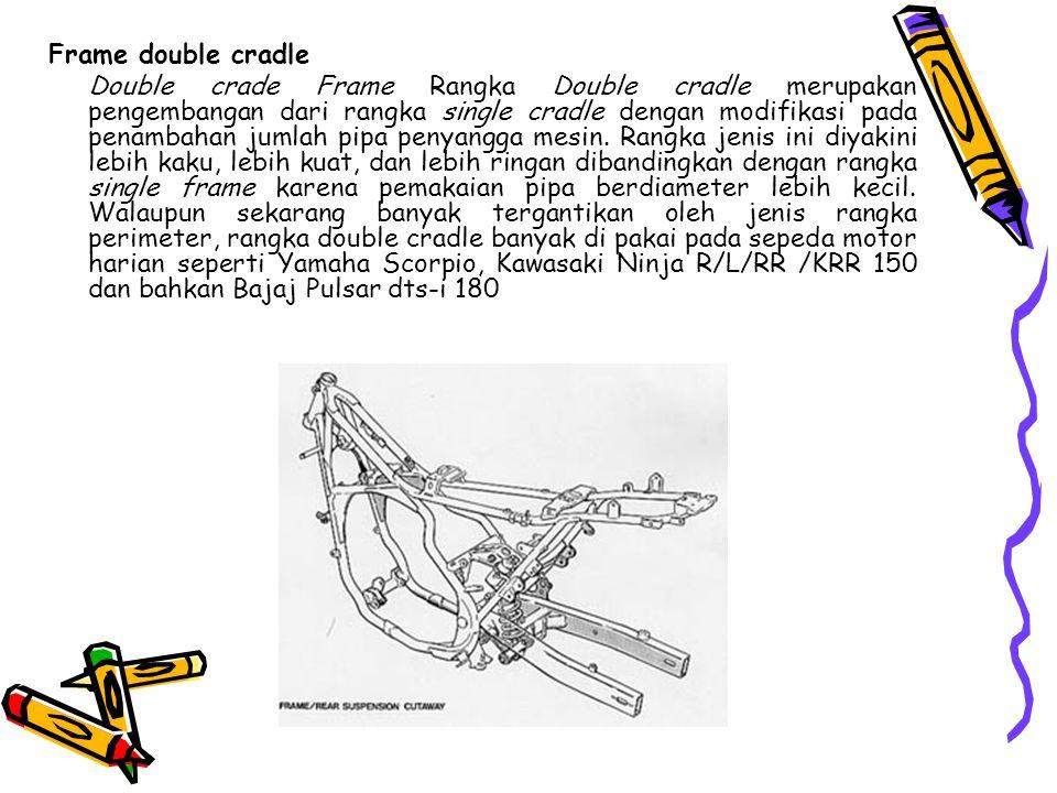 Frame double cradle Double crade Frame Rangka Double cradle merupakan pengembangan dari rangka single cradle dengan modifikasi pada penambahan jumlah