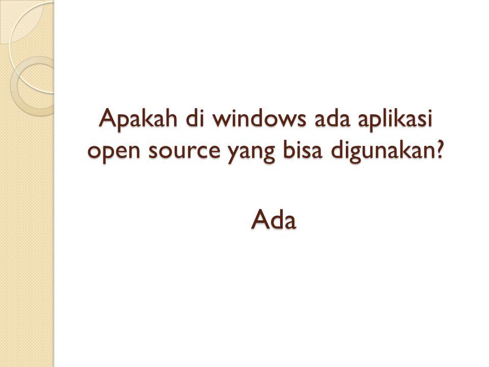 Apakah di windows ada aplikasi open source yang bisa digunakan Ada