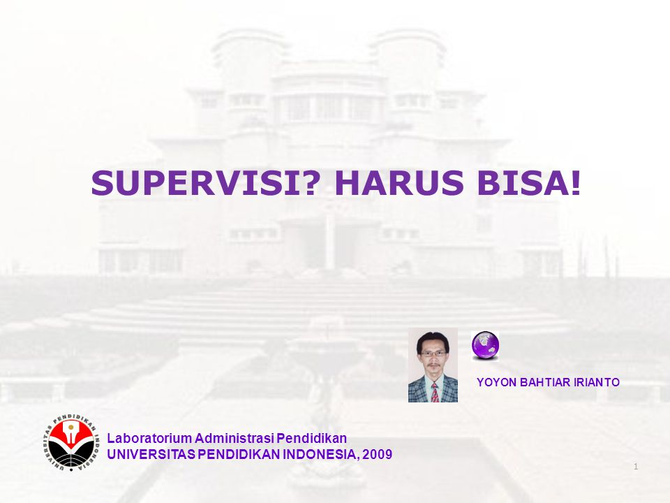 SUPERVISI? HARUS BISA! YOYON BAHTIAR IRIANTO Laboratorium Administrasi Pendidikan UNIVERSITAS PENDIDIKAN INDONESIA, 2009 1