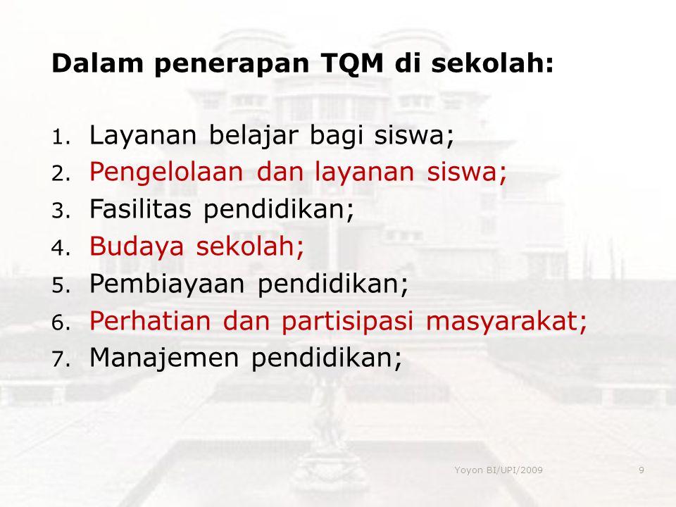 Dalam penerapan TQM di sekolah: 1. Layanan belajar bagi siswa; 2. Pengelolaan dan layanan siswa; 3. Fasilitas pendidikan; 4. Budaya sekolah; 5. Pembia