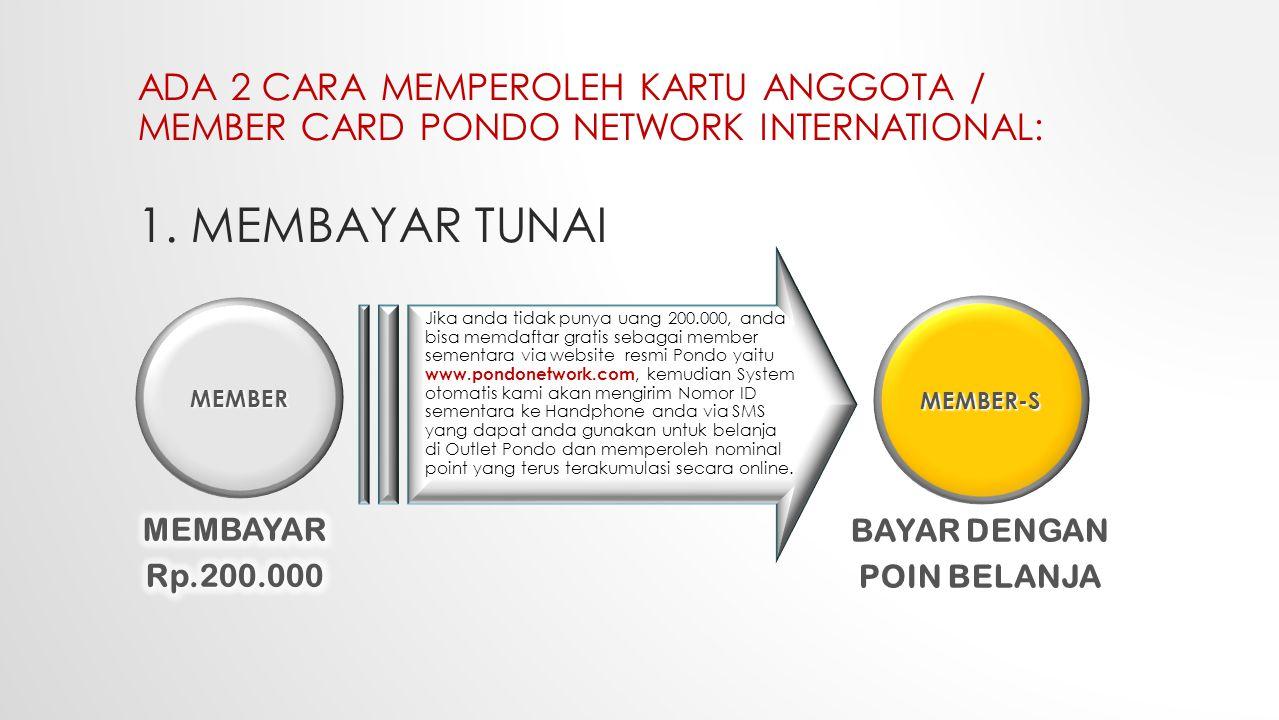 ADA 2 CARA MEMPEROLEH KARTU ANGGOTA / MEMBER CARD PONDO NETWORK INTERNATIONAL: 1. MEMBAYAR TUNAI MEMBER-S MEMBER Jika anda tidak punya uang 200.000, a