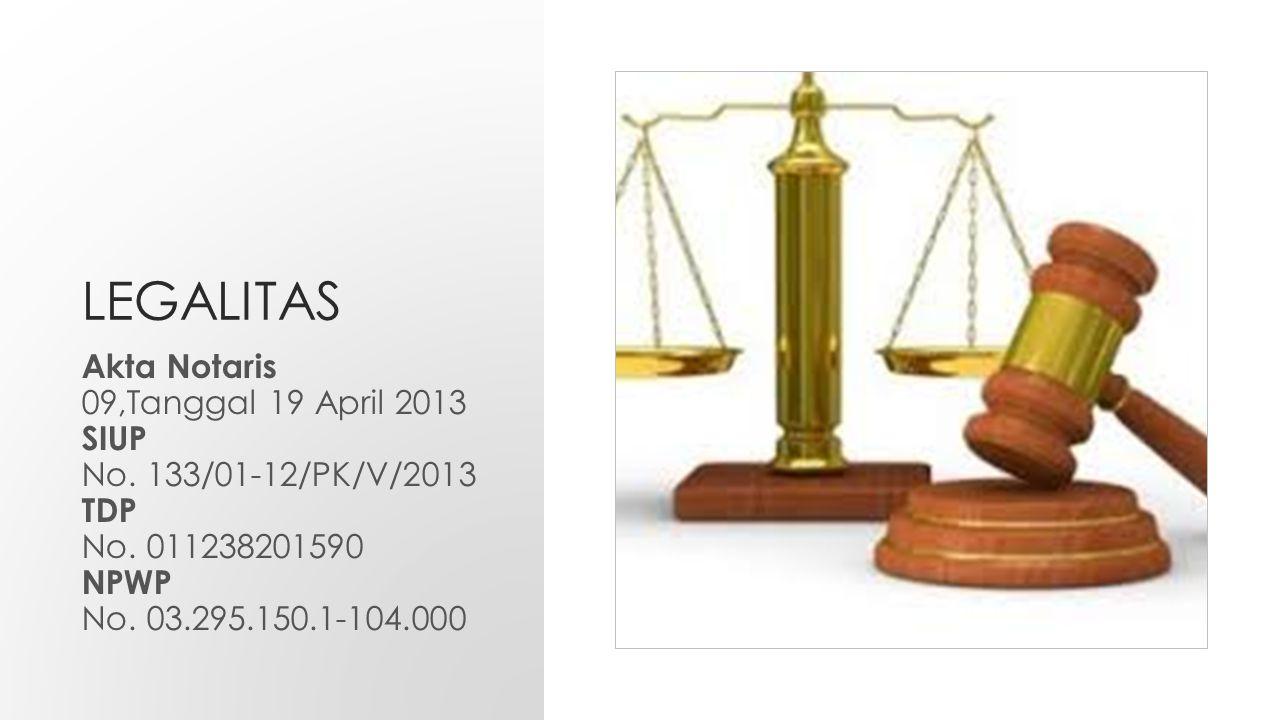 LEGALITAS Akta Notaris 09,Tanggal 19 April 2013 SIUP No. 133/01-12/PK/V/2013 TDP No. 011238201590 NPWP No. 03.295.150.1-104.000