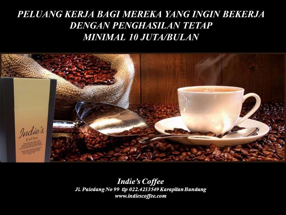 PELUANG KERJA BAGI MEREKA YANG INGIN BEKERJA DENGAN PENGHASILAN TETAP MINIMAL 10 JUTA/BULAN Indie's Coffee Jl. Paledang No 99 tlp 022.4213549 Karapita