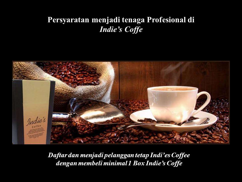 Persyaratan menjadi tenaga Profesional di Indie's Coffe Daftar dan menjadi pelanggan tetap Indi'es Coffee dengan membeli minimal 1 Box Indie's Coffe