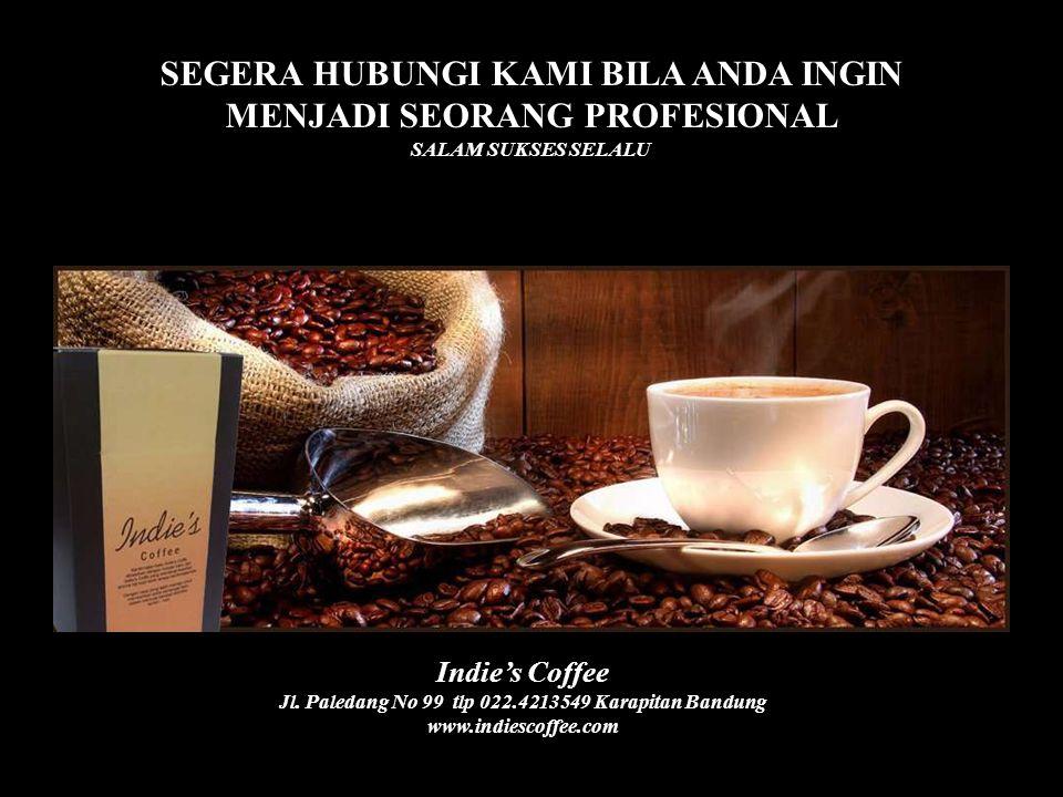 SEGERA HUBUNGI KAMI BILA ANDA INGIN MENJADI SEORANG PROFESIONAL SALAM SUKSES SELALU Indie's Coffee Jl. Paledang No 99 tlp 022.4213549 Karapitan Bandun
