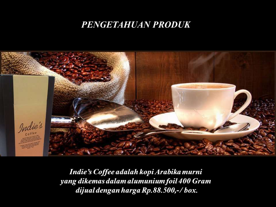 PENGETAHUAN PRODUK Indie's Coffee adalah kopi Arabika murni yang dikemas dalam alumunium foil 400 Gram dijual dengan harga Rp.88.500,- / box.