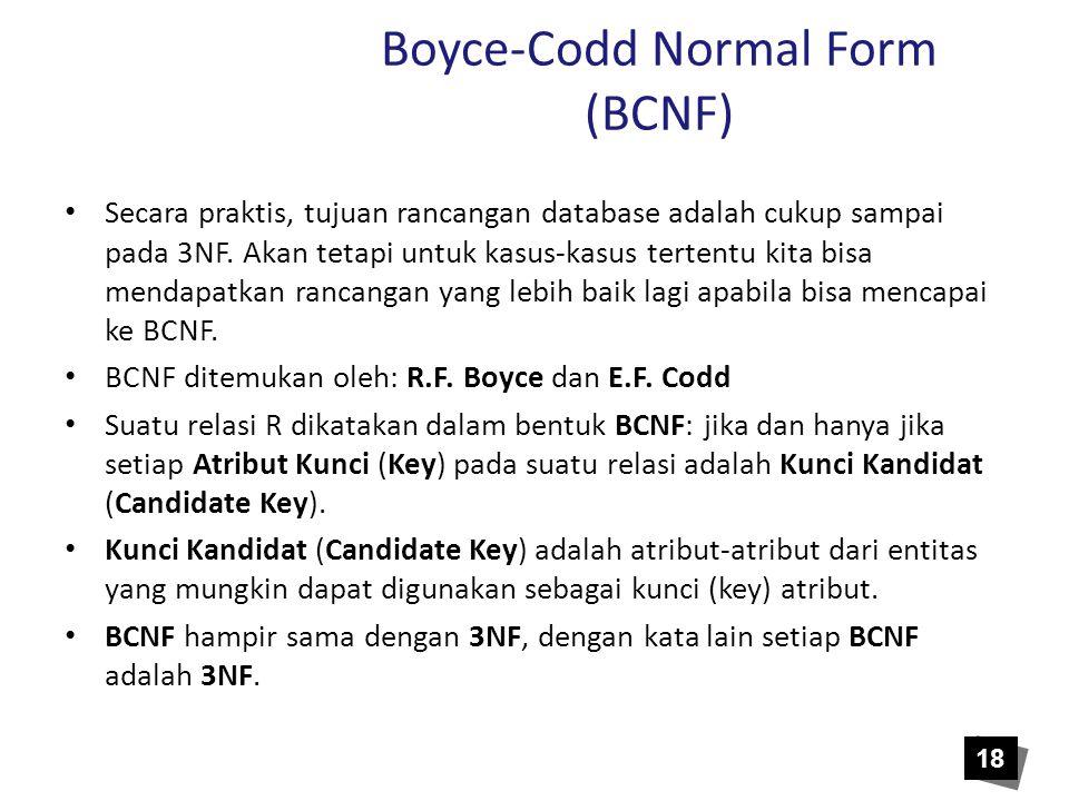 Boyce-Codd Normal Form (BCNF) • Secara praktis, tujuan rancangan database adalah cukup sampai pada 3NF. Akan tetapi untuk kasus-kasus tertentu kita bi
