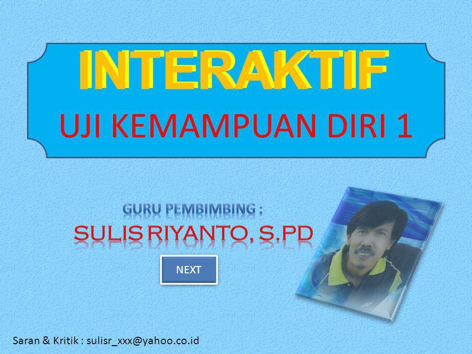 INTERAKTIF UJI KEMAMPUAN DIRI 1 INTERAKTIF NEXT Saran & Kritik : sulisr_xxx@yahoo.co.id