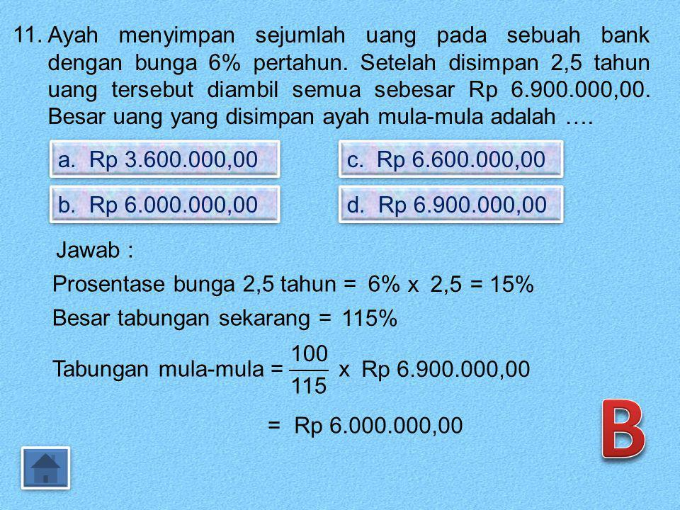 10. Ibu menabung uang Rp 4.000.000,00 di sebuah bank yang memberikan bunga 10% per tahun. Setelah n bulan tabungan tersebut menjadi Rp 4.600.000,00. N