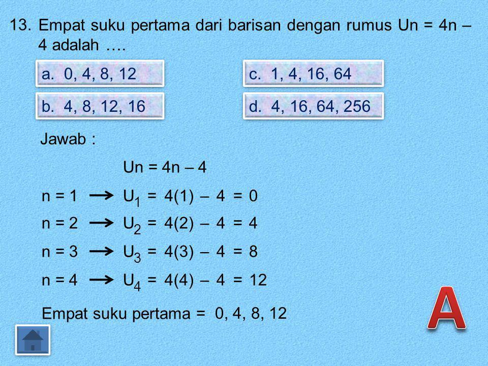 12. Rumus suku ke-n sebuah barisan bilangan adalah Un = 2n ² – 3n. Selisih suku ke-6 dan ke-7 adalah …. a. 11 b. 23 c. 26 d. 131 Jawab : Un = 2n² – 3n