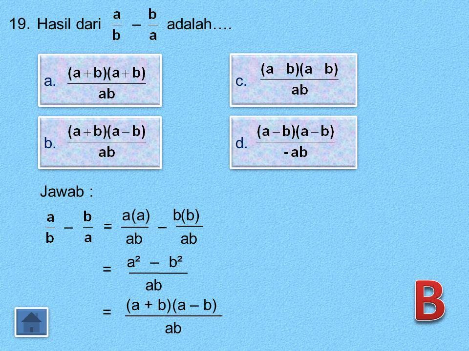 18. Bentuk paling sederhana adalah…. a. b. c. d. Jawab : = (x + 3)(x – 2)2x² – x – 6 = pq = -12 p + q = -1 p = -4 q = 3 (2x – 4)(2x + 3) 2 =(x – 2)(2x