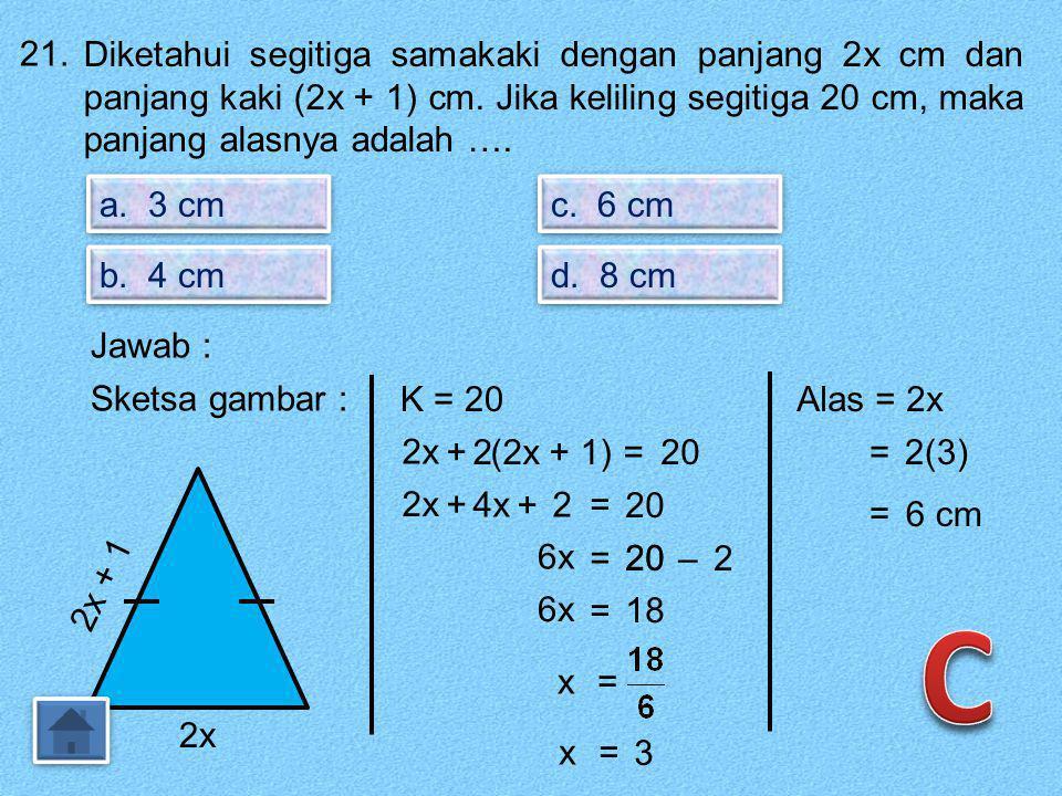20. Penyelesaian 6(3x + 2) = 2(4x – 4) adalah …. a. -2 b. -1 c. 1 d. 2 Jawab : 6(3x + 2) = 2(4x – 4) 18x +1212= 8x –8 18x–8x=- 8–12 10x= -20 x = -2
