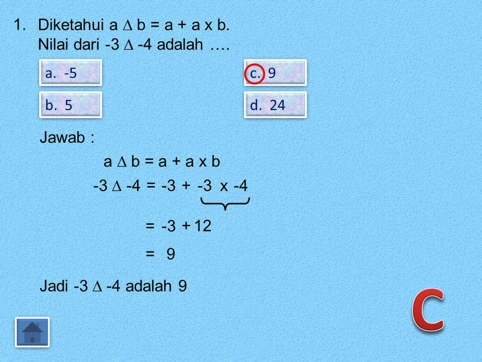 1.Diketahui a ∆ b = a + a x b. Nilai dari -3 ∆ -4 adalah ….