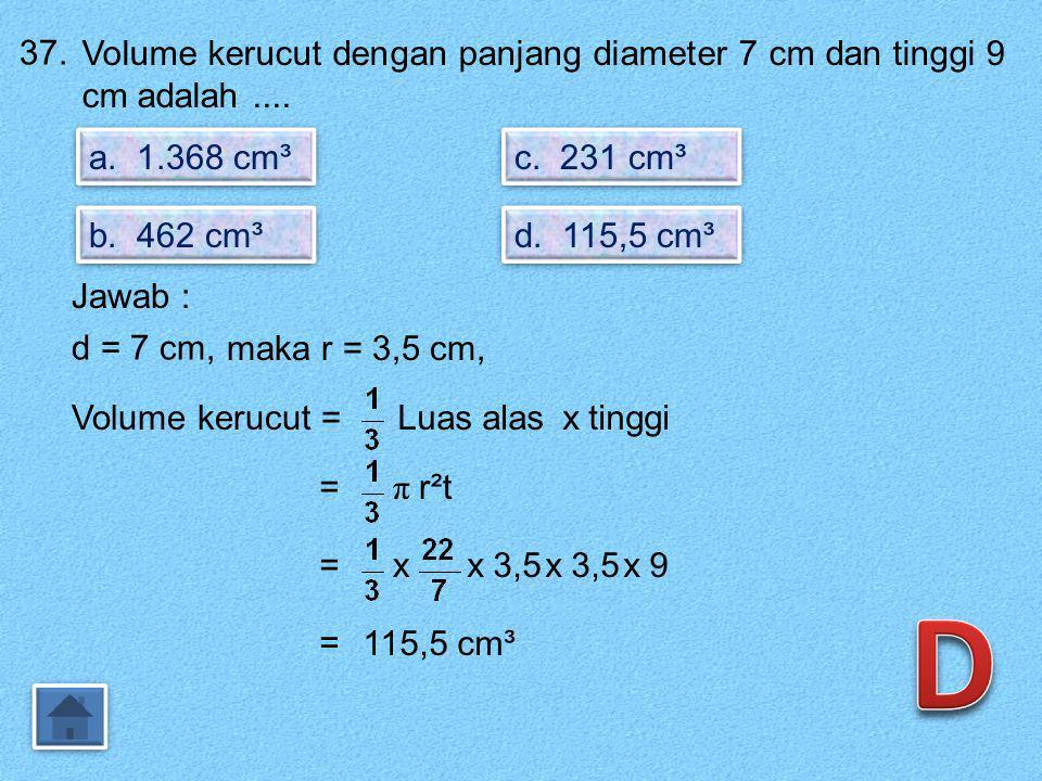36. Perhatikan gambar berikut ! a. 90° a. 90° Besar sudut BCD adalah.... b. 55° b. 55° c. 35° c. 35° d. 25° d. 25° A B C D • O 55° Jawab : Perhatikan