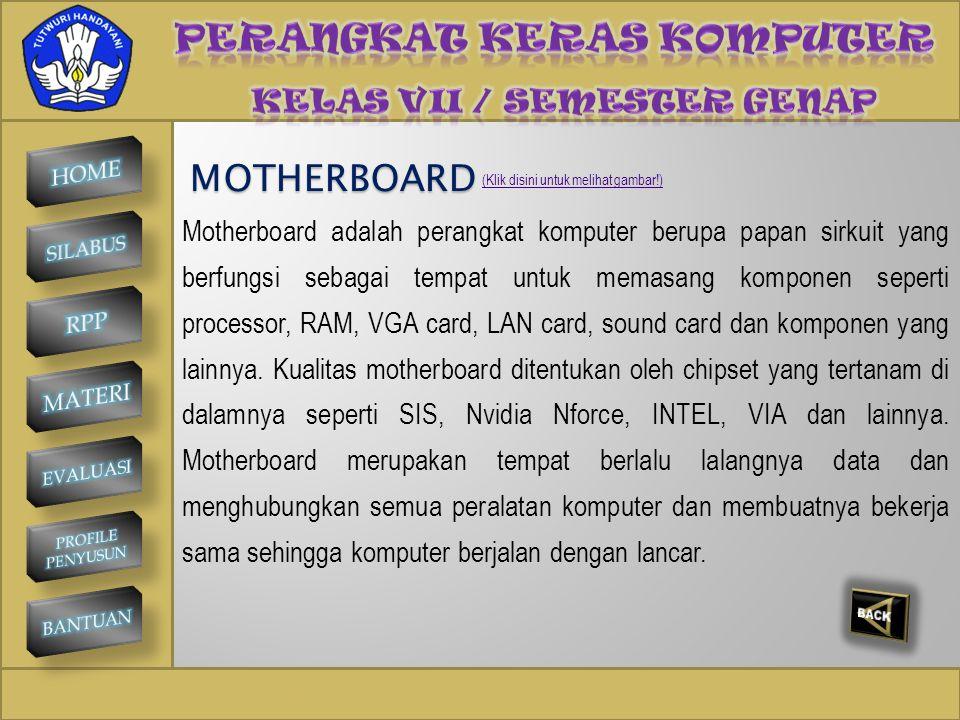 SMP NEGERI 1 KINTAMANI A. MOTHERBOARD MOTHERBOARD B. PROCESSOR PROCESSOR (Klik setiap option untuk mengetahui penjelasan masing-masing!)