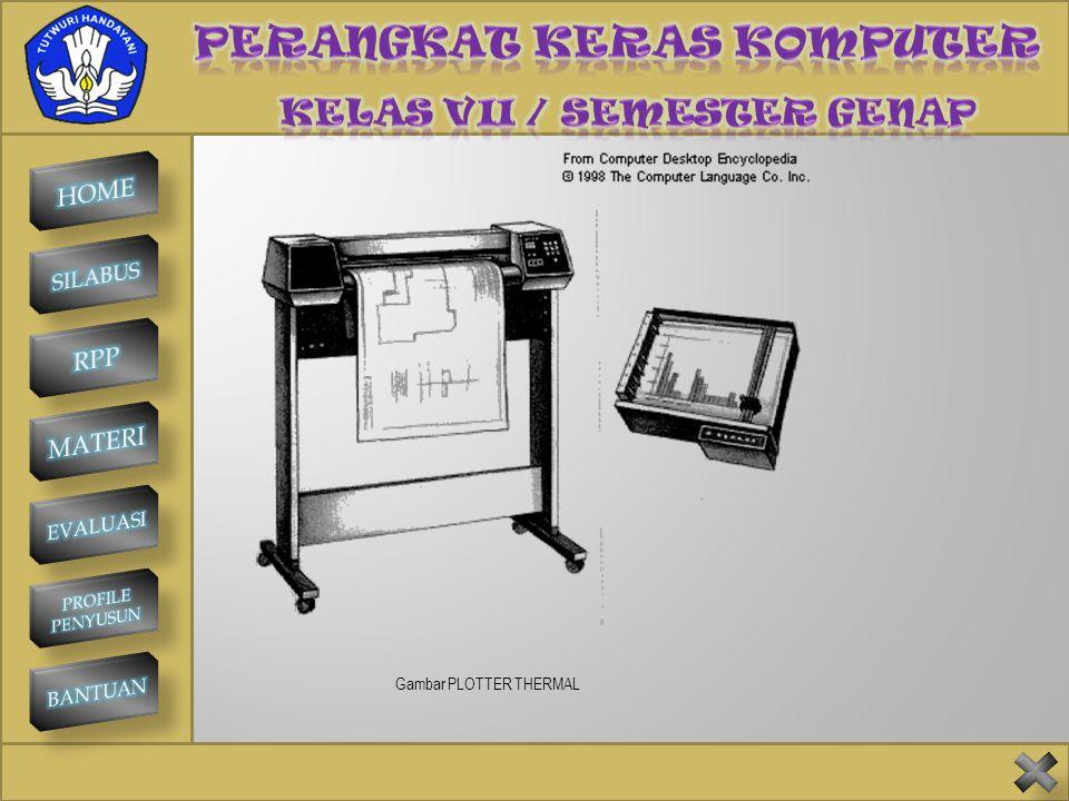 SMP NEGERI 1 KINTAMANI PLOTTER Plotter adalah piranti keluaran yang dapat menghasilkan grafik atau gambar dengan kualitas tinggi dan berwarna. Plotter