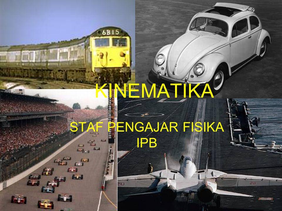 KINEMATIKA STAF PENGAJAR FISIKA IPB