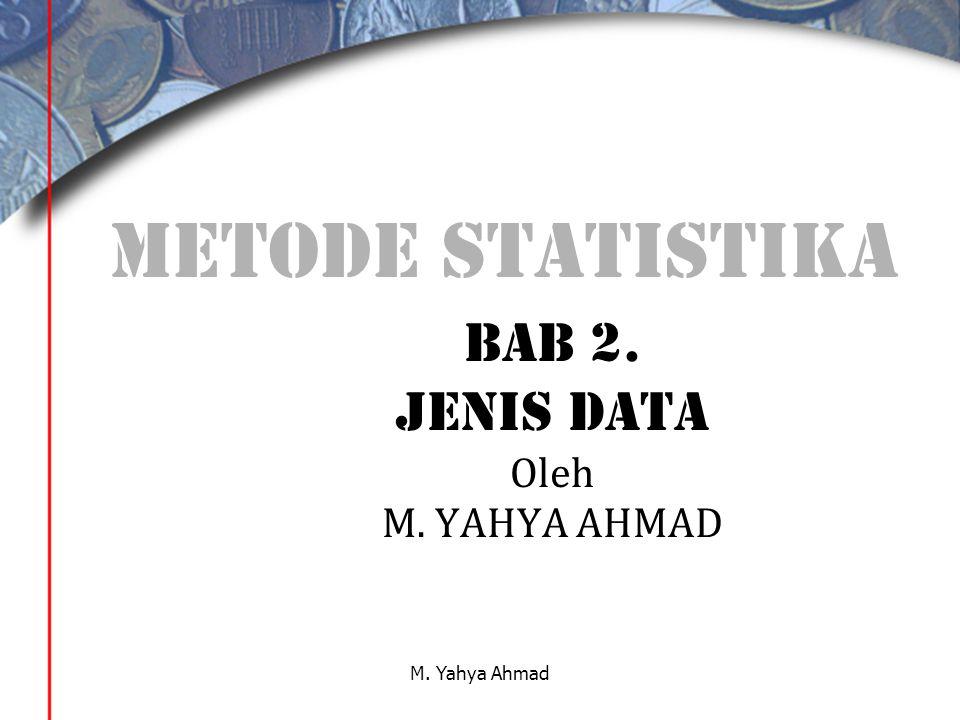 METODE Statistika BAB 2. jenis data Oleh M. YAHYA AHMAD M. Yahya Ahmad