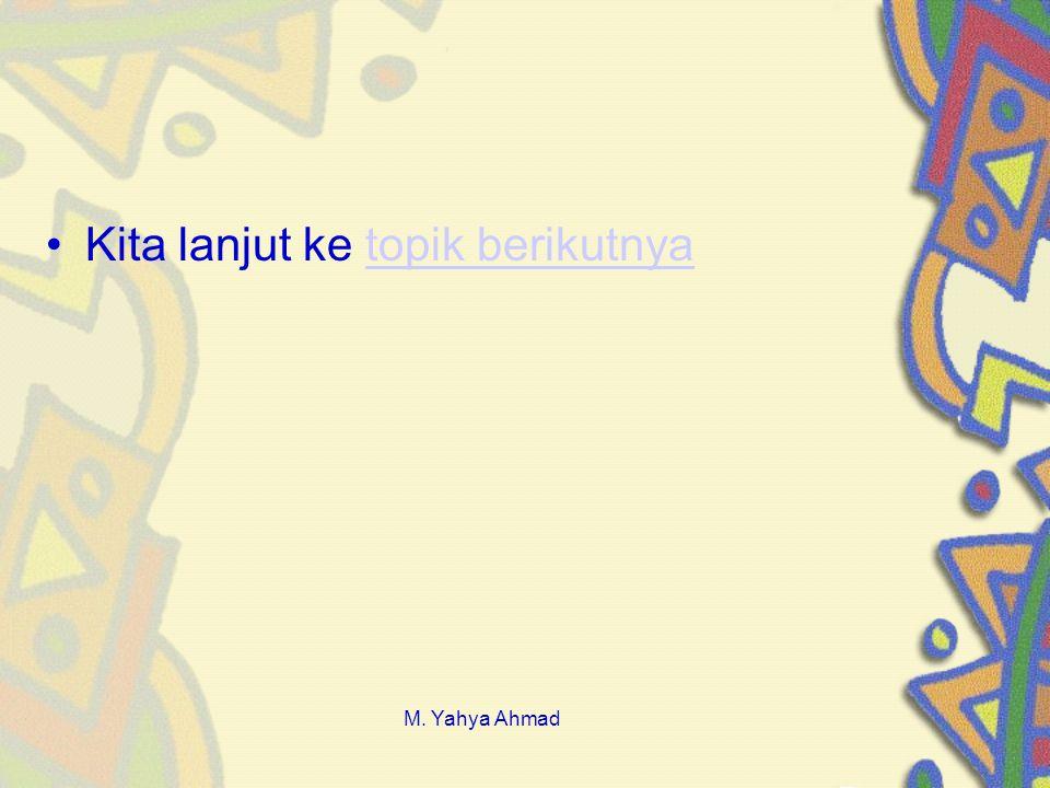 •Kita lanjut ke topik berikutnyatopik berikutnya M. Yahya Ahmad