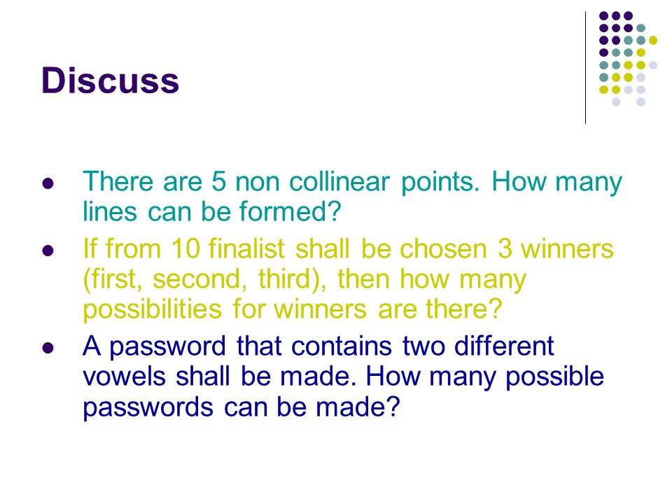 Discuss  There are 5 non collinear points. How many lines can be formed?  If from 10 finalist shall be chosen 3 winners (first, second, third), then