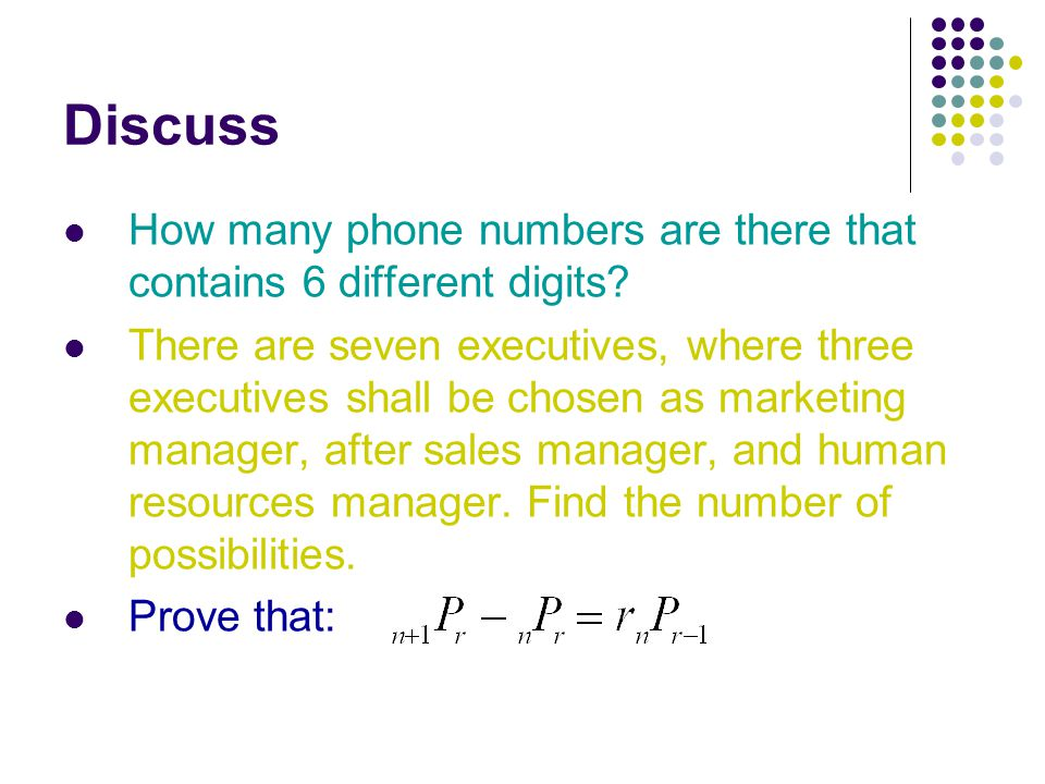 Discuss  How many phone numbers are there that contains 6 different digits?  There are seven executives, where three executives shall be chosen as m
