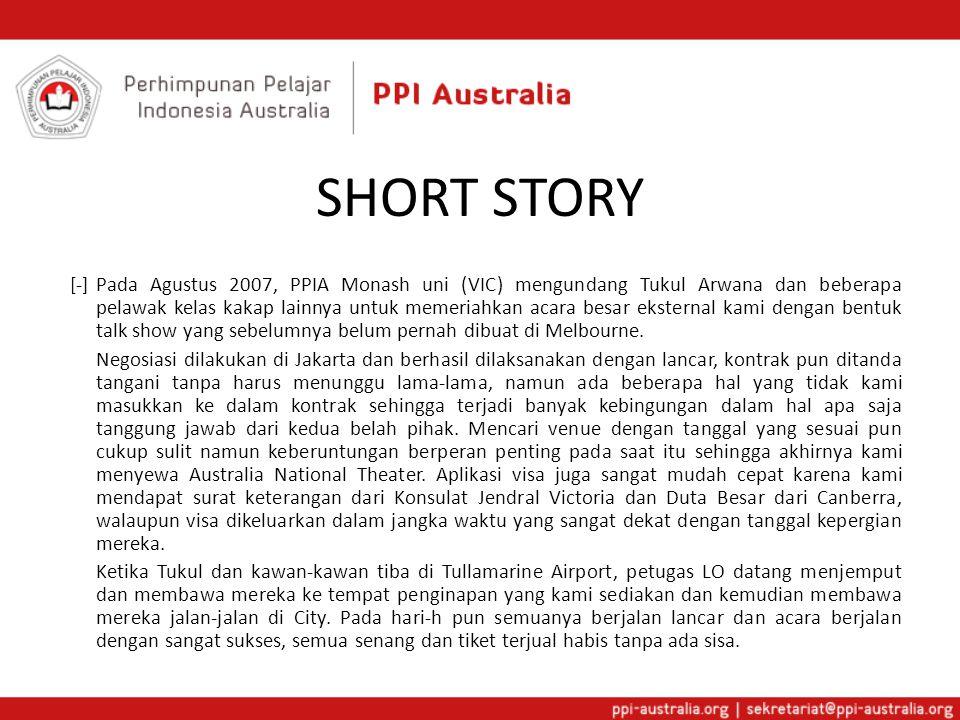SHORT STORY [-]Pada Agustus 2007, PPIA Monash uni (VIC) mengundang Tukul Arwana dan beberapa pelawak kelas kakap lainnya untuk memeriahkan acara besar