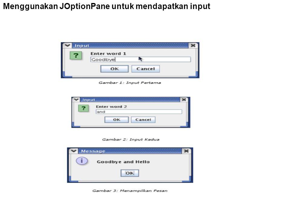 Menggunakan JOptionPane untuk mendapatkan input