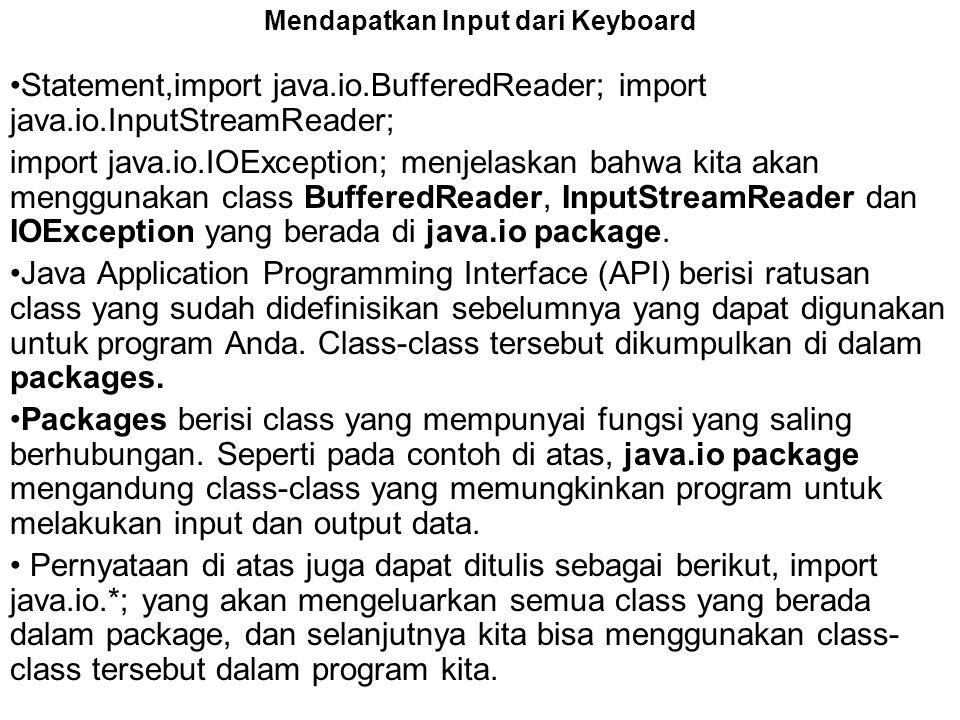 Mendapatkan Input dari Keyboard •Statement,import java.io.BufferedReader; import java.io.InputStreamReader; import java.io.IOException; menjelaskan ba