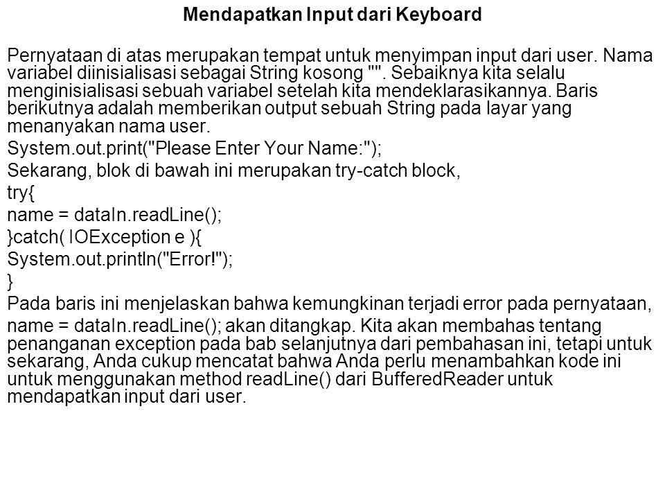 Mendapatkan Input dari Keyboard Pernyataan di atas merupakan tempat untuk menyimpan input dari user. Nama variabel diinisialisasi sebagai String koson