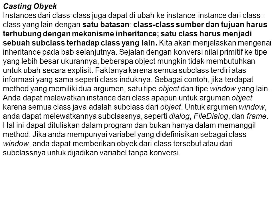 Casting Obyek Instances dari class-class juga dapat di ubah ke instance-instance dari class- class yang lain dengan satu batasan: class-class sumber d