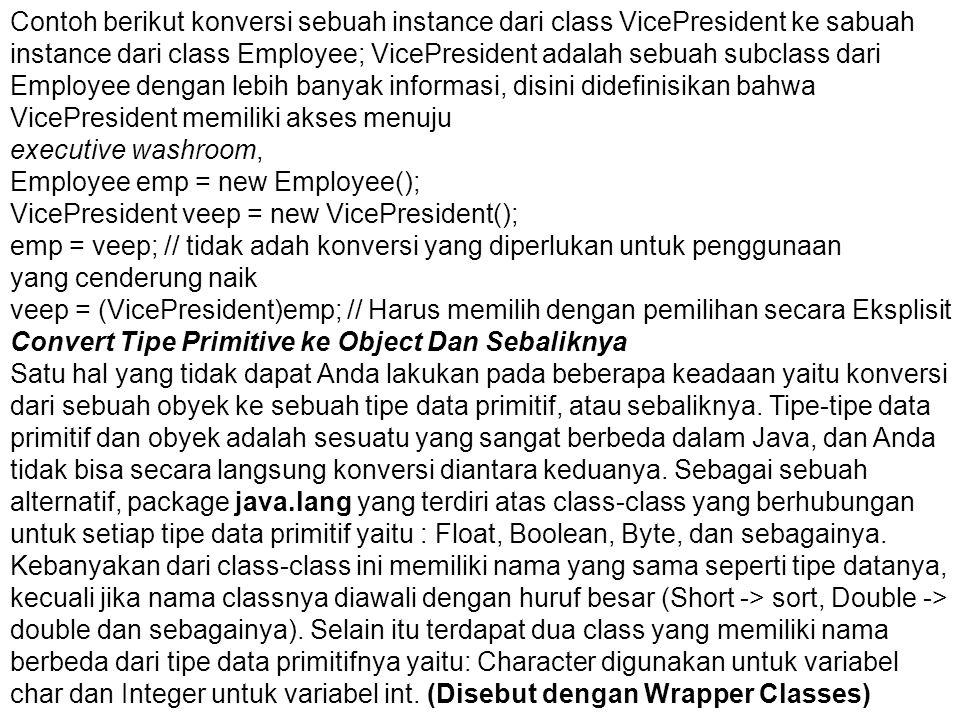Contoh berikut konversi sebuah instance dari class VicePresident ke sabuah instance dari class Employee; VicePresident adalah sebuah subclass dari Emp