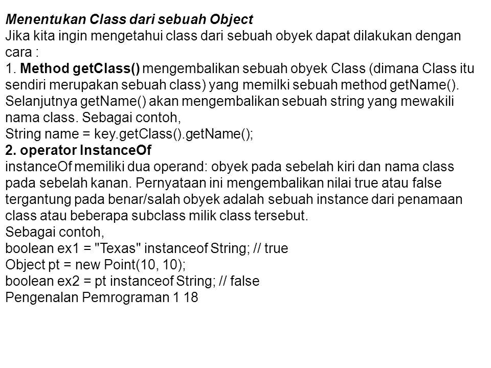 Menentukan Class dari sebuah Object Jika kita ingin mengetahui class dari sebuah obyek dapat dilakukan dengan cara : 1. Method getClass() mengembalika